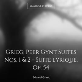 Grieg: Peer Gynt Suites Nos. 1 & 2 - Suite lyrique, Op. 54