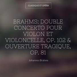 Brahms: Double concerto pour violon et violoncelle, Op. 102 & Ouverture tragique, Op. 81