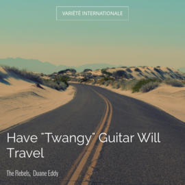 """Have """"Twangy"""" Guitar Will Travel"""