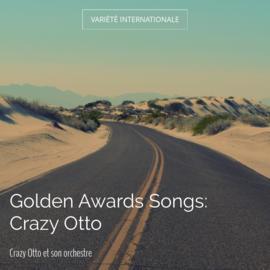 Golden Awards Songs: Crazy Otto