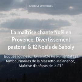 La maîtrise chante Noël en Provence: Divertissement pastoral & 12 Noëls de Saboly