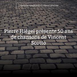 Pierre Hiégel présente 50 ans de chansons de Vincent Scotto