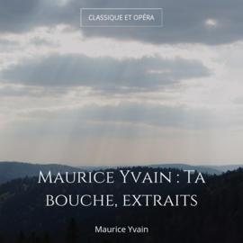 Maurice Yvain : Ta bouche, extraits