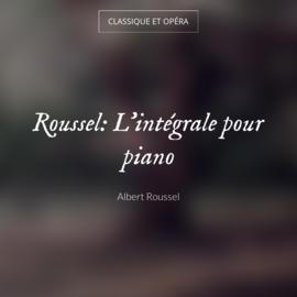 Roussel: L'intégrale pour piano