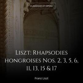 Liszt: Rhapsodies hongroises Nos. 2, 3, 5, 6, 11, 13, 15 & 17