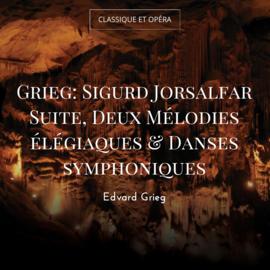 Grieg: Sigurd Jorsalfar Suite, Deux Mélodies élégiaques & Danses symphoniques