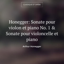 Honegger: Sonate pour violon et piano No. 1 & Sonate pour violoncelle et piano