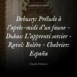 Debussy: Prélude à l'après-midi d'un faune - Dukas: L'apprenti sorcier - Ravel: Boléro - Chabrier: España