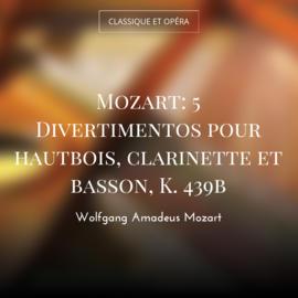 Mozart: 5 Divertimentos pour hautbois, clarinette et basson, K. 439b