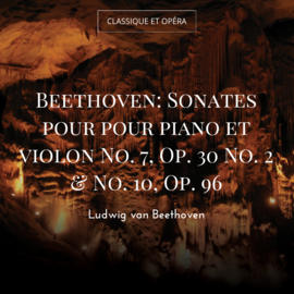 Beethoven: Sonates pour pour piano et violon No. 7, Op. 30 No. 2 & No. 10, Op. 96
