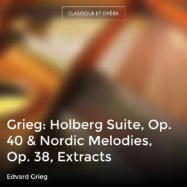 Grieg: Holberg Suite, Op. 40 & Nordic Melodies, Op. 38, Extracts
