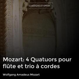 Mozart: 4 Quatuors pour flûte et trio à cordes