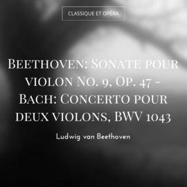 Beethoven: Sonate pour violon No. 9, Op. 47 - Bach: Concerto pour deux violons, BWV 1043