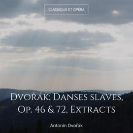 Dvořák: Danses slaves, Op. 46 & 72, Extracts