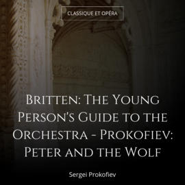 Britten: The Young Person's Guide to the Orchestra - Prokofiev: Peter and the Wolf