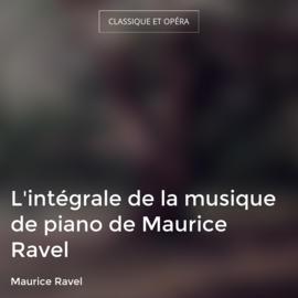 L'intégrale de la musique de piano de Maurice Ravel