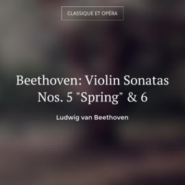 """Beethoven: Violin Sonatas Nos. 5 """"Spring"""" & 6"""