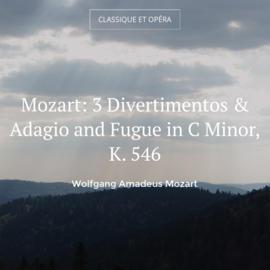 Mozart: 3 Divertimentos & Adagio and Fugue in C Minor, K. 546