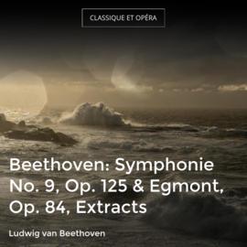 Beethoven: Symphonie No. 9, Op. 125 & Egmont, Op. 84, Extracts