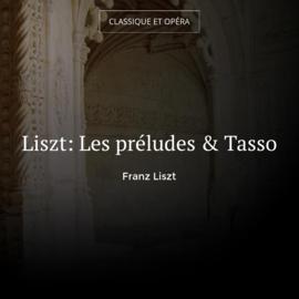 Liszt: Les préludes & Tasso