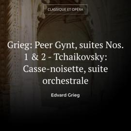 Grieg: Peer Gynt, suites Nos. 1 & 2 - Tchaikovsky: Casse-noisette, suite orchestrale