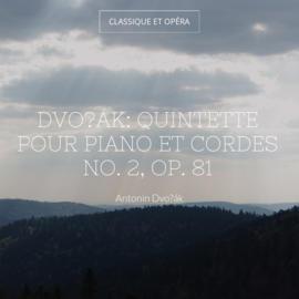 Dvořák: Quintette pour piano et cordes No. 2, Op. 81