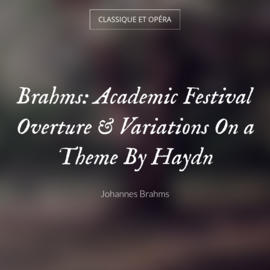 Brahms: Academic Festival Overture & Variations On a Theme By Haydn