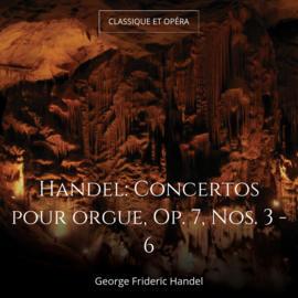Handel: Concertos pour orgue, Op. 7, Nos. 3 - 6
