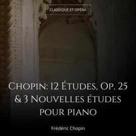 Chopin: 12 Études, Op. 25 & 3 Nouvelles études pour piano
