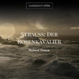Strauss: Der Rosenkavalier