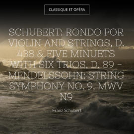 Schubert: Rondo for Violin and Strings, D. 438 & Five Minuets With Six Trios, D. 89 - Mendelssohn: String Symphony No. 9, MWV N9
