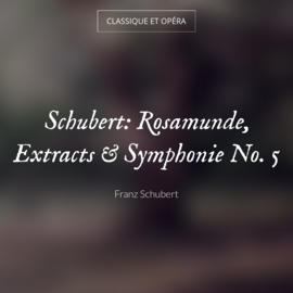 Schubert: Rosamunde, Extracts & Symphonie No. 5