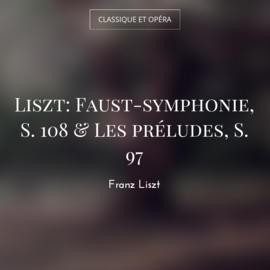 Liszt: Faust-symphonie, S. 108 & Les préludes, S. 97