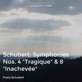 "Schubert: Symphonies Nos. 4 ""Tragique"" & 8 ""Inachevée"""