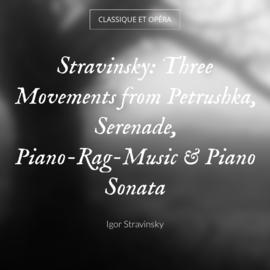 Stravinsky: Three Movements from Petrushka, Serenade, Piano-Rag-Music & Piano Sonata