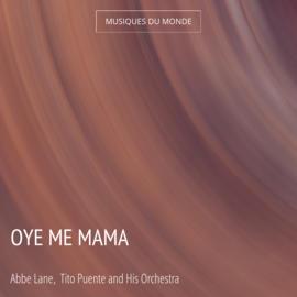 Oye Me Mama