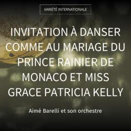 Invitation à danser comme au mariage du Prince Rainier de Monaco et Miss Grace Patricia Kelly