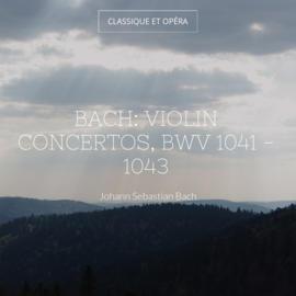 Bach: Violin Concertos, BWV 1041 - 1043