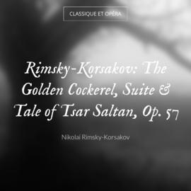 Rimsky-Korsakov: The Golden Cockerel, Suite & Tale of Tsar Saltan, Op. 57