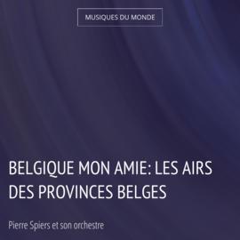 Belgique mon amie: Les airs des provinces belges