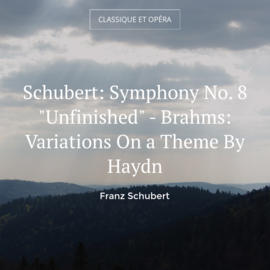 "Schubert: Symphony No. 8 ""Unfinished"" - Brahms: Variations On a Theme By Haydn"