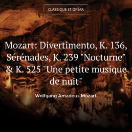 """Mozart: Divertimento, K. 136, Sérénades, K. 239 """"Nocturne"""" & K. 525 """"Une petite musique de nuit"""""""