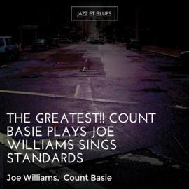 The Greatest!! Count Basie Plays Joe Williams Sings Standards