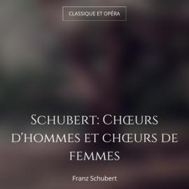 Schubert: Chœurs d'hommes et chœurs de femmes