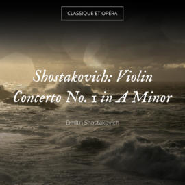 Shostakovich: Violin Concerto No. 1 in A Minor