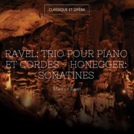 Ravel: Trio pour piano et cordes - Honegger: Sonatines