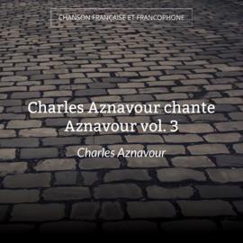 Charles Aznavour chante Aznavour vol. 3