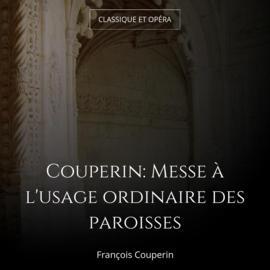 Couperin: Messe à l'usage ordinaire des paroisses