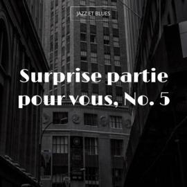 Surprise partie pour vous, No. 5