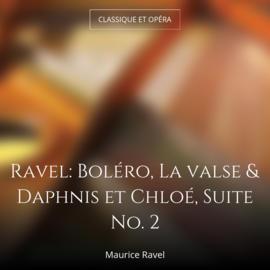 Ravel: Boléro, La valse & Daphnis et Chloé, Suite No. 2